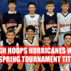 High Hoops Hurricanes spring teams win 18 tournament titles!